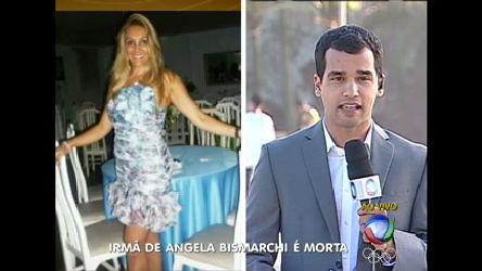 Ex-marido é suspeito de matar irmã de Angela Bismarchi - Notícias ...