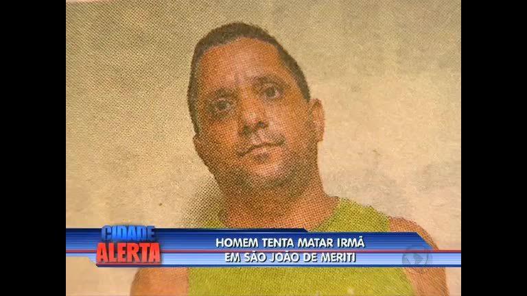 Homem é suspeito de tentar matar irmã em São João de Meriti (RJ ...